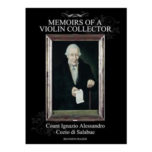 Brandon Frazier - Memoirs of a Violin Collector: Count Ignazio Alessandro Cozio di Salabue